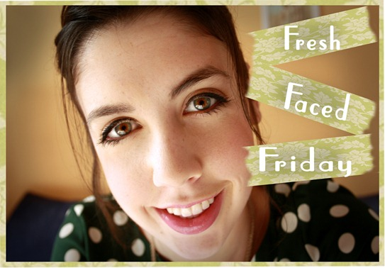 Fresh Faced Friday