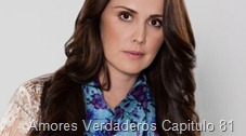 Amores Verdaderos Capitulo 81