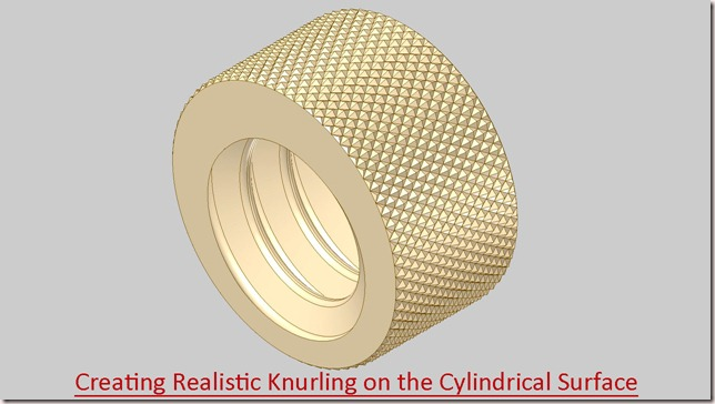 Creating Realistic Knurling on the Cylindrical Surface