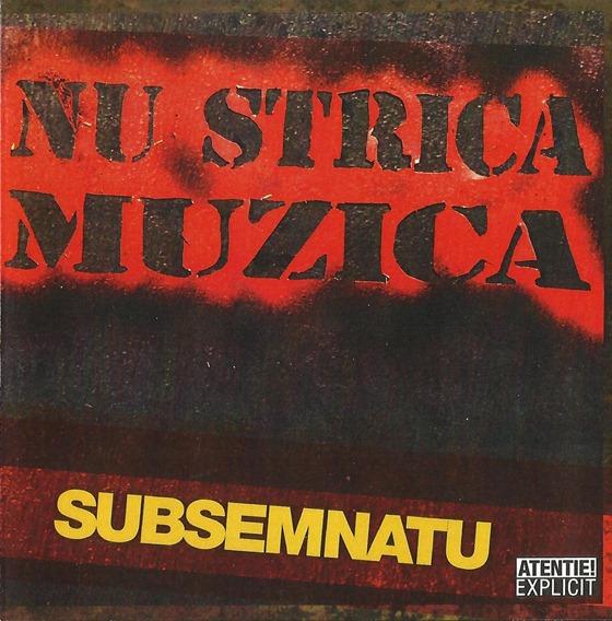SUBSEMNATU - Nu strica muzica (front)