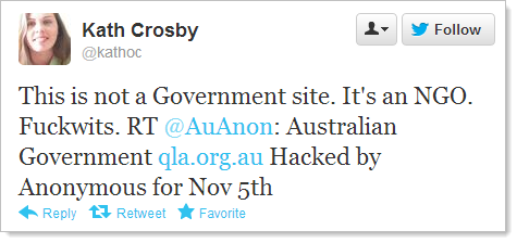 This is not a Government site. It's an NGO. Fuckwits. RT @AuAnon: Australian Government http://qla.org.au/  Hacked by Anonymous for Nov 5th