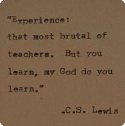 Experiencia la más brutal de las maestras. Pero aprendes, oh si que si aprendes.
