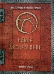 Hergé archéologue. Eric Crubézy. Nicolas Sénégas