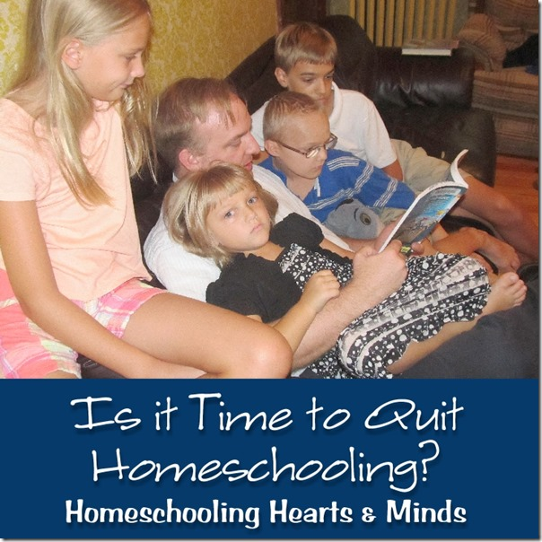 Is it time to Quit?  Homeschooling Hearts & Minds