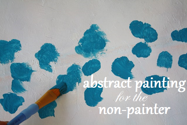 How to Paint Abstracts for the Non-Painter