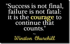 Success is not final, failure is not fatal. It is the courage to continue that counts