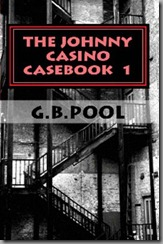 The Johnny Casino Casebook 1: Past Imperfect, Gayle Bartos-Pool, G.B. Pool