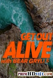 Get Out Alive With Bear Grylls - Xem Online Nhanh