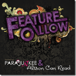 Feature and Follow hosted by Parajunkee and Alison Can Read