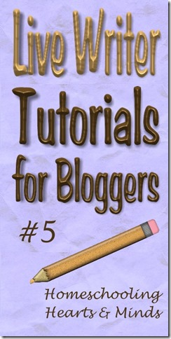 Live Writer blogger tutorial---adding and formatting video @http://homeschoolheartandmind.blogspot.com