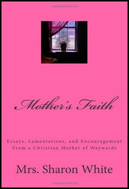 Mothers Faith by Mrs Sharon White