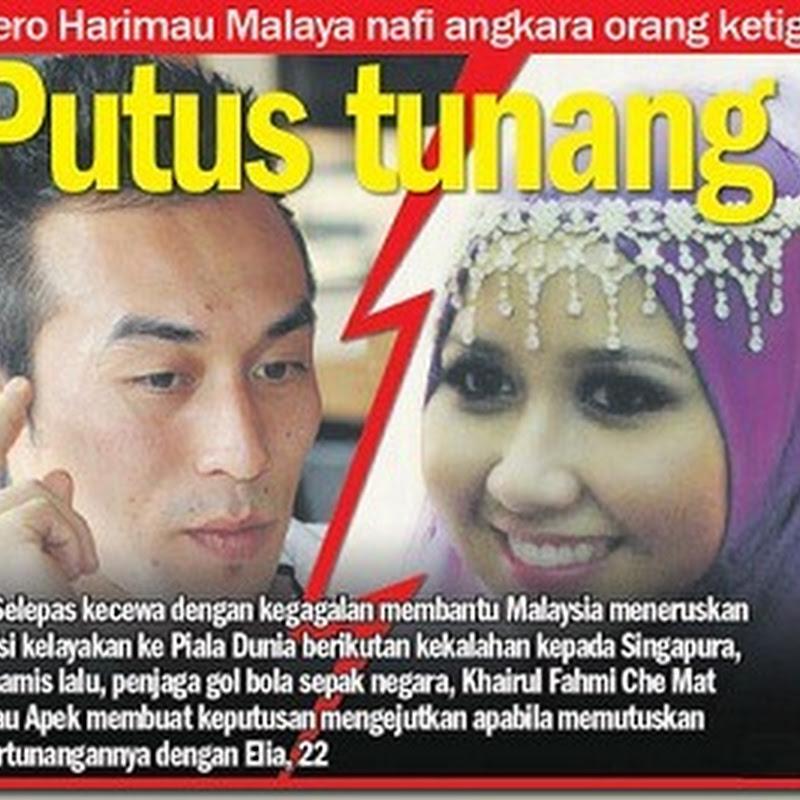 PENJAGA GOL KEBANGSAAN MALAYSIA (KHAIRUL FAHMI) PUTUS TUNANG?