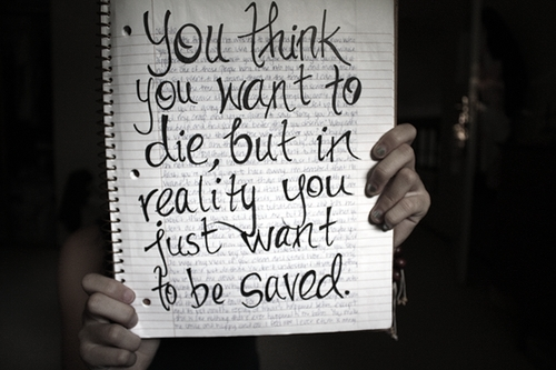 you_think_you_want_to_die_but_in_reality_you_just_want_to_be_saved_quote