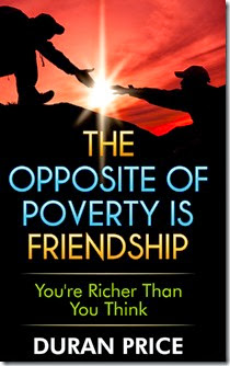 The Opposite of Poverty is Friendship