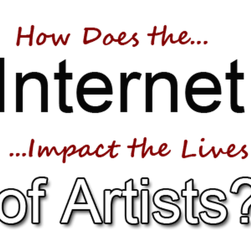 How is the Internet Impacting the Life of Artists?