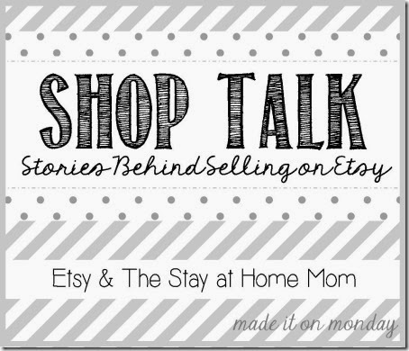 Shop Talk Etsy and the Stay at Home Mom @ Made it On Monday