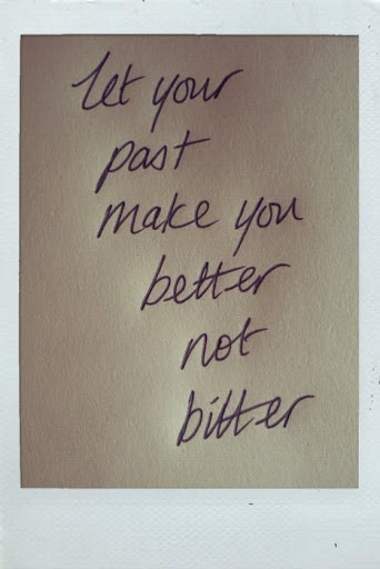 let_your_past_make_you_better_not_bitter_quote