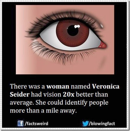 There was a woman named Veronica Seider had vision 20x better than average. She could identify people more than a mile away.