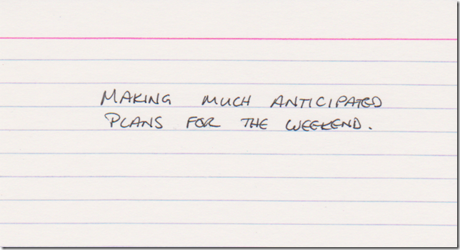 Making much anticipated plans for the weekend