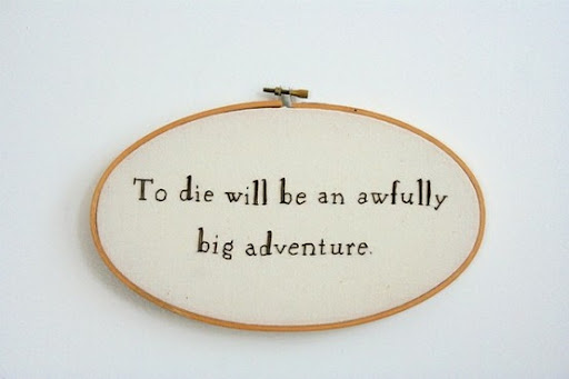 to_die_will_be_an_awfully_big_adventure_quote