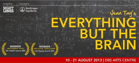 EVERYTHING BUT THE BRAIN REVIEW DBS ARTS CENTRE SRT Sight Lines Production Director Derrick Chew Jean Tay award winning play Life! Theatre Award Best Original Script Actor Gerald Chew Sistic tickets Singapore National Stroke