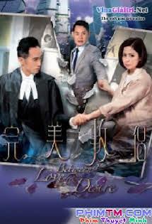 Tình Yêu Và Tham Vọng - 完美叛侶,Betweent Love Disire Tập 16 17 Cuối