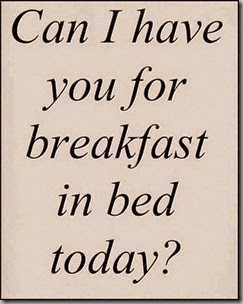 can I have you-breakfast in bed