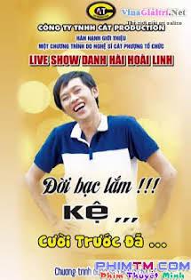 Đời Bạc Lắm Cười Trước Đã - Liveshow NSƯT Hoài Linh