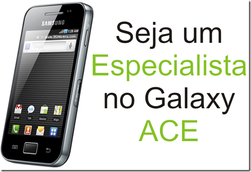 Especialista no Galaxy Ace