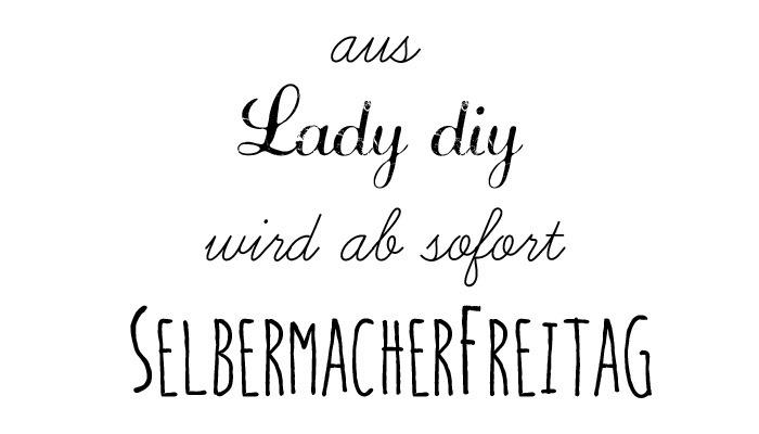 Veränderung - aus lady DIY wird SelbermacherFreitag