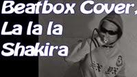 Beatbox cover, la la la, Shakira