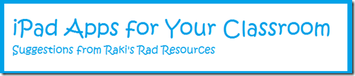 iPad apps for your classroom - suggestions from Raki's Rad Resources