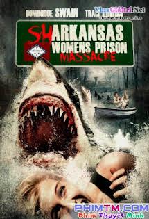 Cá Mập Tiền Sử Trỗi Dậy - Sharkansas Women's Prison Massacre