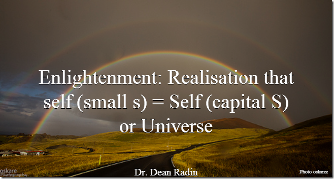 Enlightenment: Realisation that self (small s) = Self (capital S) or Universe [Dean Radin]