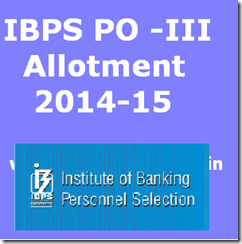 IBPS PO -III Allotment 2014-15