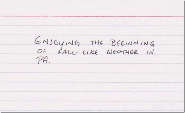 Enjoying the beginning of fall-like weather in PA.
