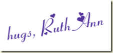 hugs, Ruth Ann
