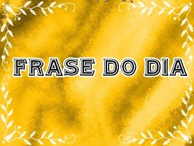 FRASE DO DIA 2012