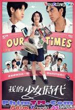 Thời Đại Thiếu Nữ Của Tôi - Our Times Tập 1080p Full HD