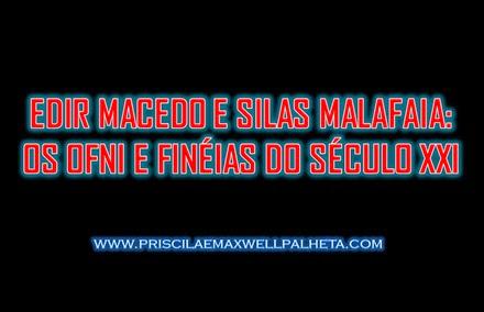 edir macedo e silas malafaia ofni e finéias do século xxi - Priscila e Maxwell Palheta