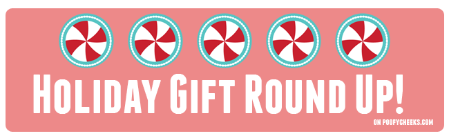 Poofy Cheeks Holiday Gift Round Up!
