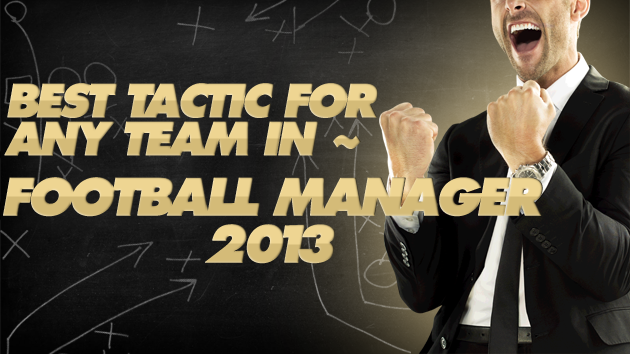 Best Tactic For Any team In Football Manager 2013