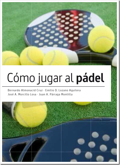 """Manual """"Cómo jugar al Pádel"""" un enfoque científico del juego."""