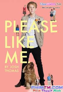 Thích Anh Đi 1 - Please Like Me Season 1 Tập 6 7 Cuối