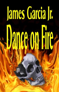 Dance_on_Fire_by_James_Garcia_Jr_Paperback_copy