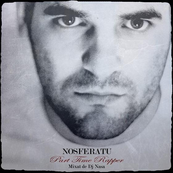 Nosferatu - Part Time Rapper Mixtape Vol.I Mixat de Dj Nasa  Front