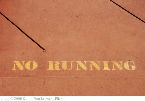 'No running' photo (c) 2009, Quinn Dombrowski - license: http://creativecommons.org/licenses/by-sa/2.0/