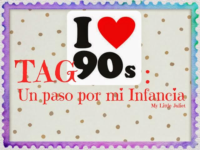 My Little Juliet: TAG 90s: Un Paseo por mi Infancia