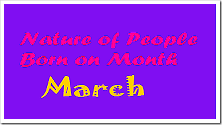 Nature of People born on Month March