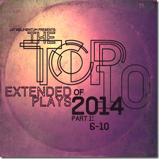 The Top 10 EPs of 2014, Part 1_sm